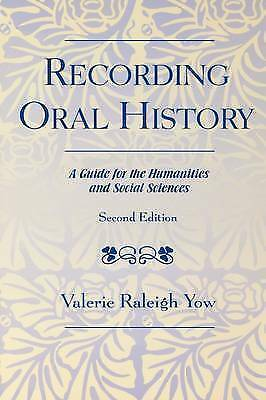 Recording Oral History: A Guide for the Humanities and Social Sciences by Yow,