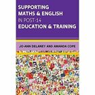 Supporting Maths & English in Post-14 Education & Training by Jo-Ann Delaney, Amanda Cope (Paperback, 2016)
