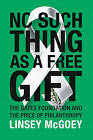 No Such Thing as a Free Gift: The Gates Foundation and the Price of Philanthropy by Linsey McGoey (Hardback, 2015)