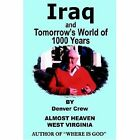 Iraq and Tomorrow S World of 1000 Years by Denver Crew 1418494917 Authorhouse