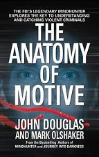 The Anatomy of Motive : The FBI's Legendary Mindhunter Explores the Key to Understanding and Catching Violent Criminals by Mark Olshaker and John E. Douglas (2000, Paperback, Reprint)