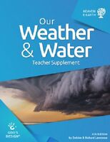 Our Weather & Water Teacher Supplement (god's Design Heaven & Earth) 4th Ed
