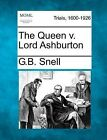 The Queen V. Lord Ashburton by G B Snell (Paperback / softback, 2012)