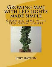 Growing Mmj with Led Lights Made Simple: Growing Mmj with Led Grow Lights by...