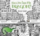 Have You Seen My Dragon? by Steve Light (Hardback, 2014)