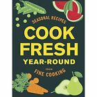 Cook Fresh Year-Round: Seasonal Recipes from Fine Cooking by Taunton Press Inc (Hardback, 2015)