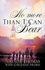 No More Than I Can Bear by Natalie Thomas (Paperback / softback, 2004)