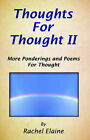 Thoughts for Thought II: More Ponderings and Poems for Thought by Rachel Elaine (Paperback / softback, 2006)