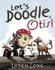 Let's Doodle, Otis! by Loren Long (Paperback, 2015)