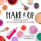 Make It Up: The Essential Guide to DIY Makeup and Skin Care by Marie Rayma (Paperback, 2016)