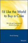 I'd Like the World to Buy a Coke: The Life and Leadership of Roberto Goizueta by David Greising (Paperback, 1999)