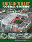 Britain's Best Football Grounds from the Air by Cassandra Wells, Ian Hay (Paperback, 2008)