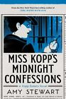 A Kopp Sisters Novel Ser.: Miss Kopp's Midnight Confessions by Amy Stewart (2017, Hardcover)