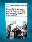 Some of the Reasons Why the Seamen's ACT Was Passed: Should It Be Repealed? by Gale, Making of Modern Law (Paperback / softback, 2011)