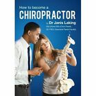 How to Become a Chiropractor: 1 by Dr Janis Laking (Paperback, 2014)