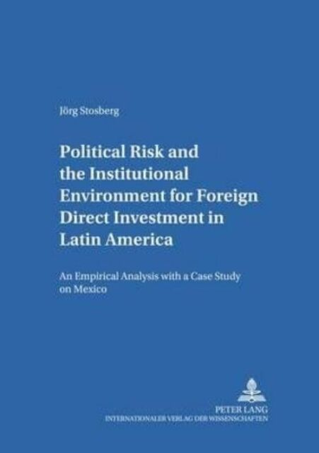 Political Risk and the Institutional Environment for Foreign Direct Investment