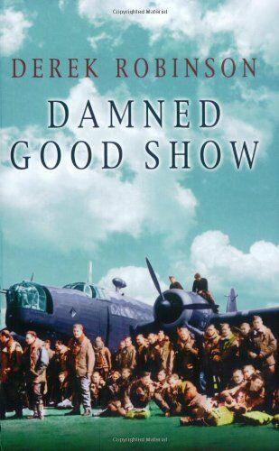 Damned Good Show (Cassell Military Paperbacks) By Derek Robinson