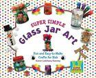 Super Simple Glass Jar Art: Fun and Easy-To-Make Crafts for Kids by Karen Latchana Kenney (Hardback, 2009)