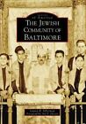 The Jewish Community of Baltimore by Lauren R Silberman (Paperback, 2008)