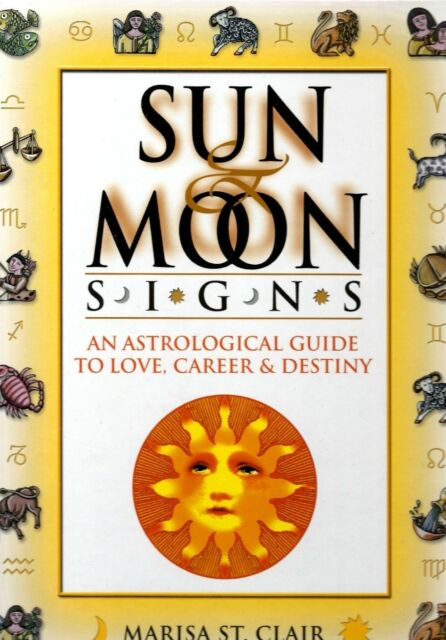 Sun & Moon Signs: Astrological Guide to Love, Career & Destiny by M. St.Clair