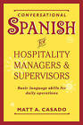 Conversational Spanish for Hospitality Managers and Supervisors: Basic Language Skills for Daily Operations by Matt A. Casado (Paperback, 1995)