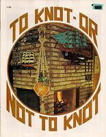 Craft Book: J100 To Knot Or Not To Knot - Macrame Patterns