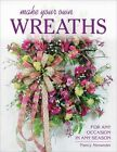 Make Your Own Wreaths: For Any Occasion in Any Season by Nancy Alexander (Paperback, 2016)