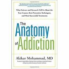 The Anatomy of Addiction: What Science and Research Tells Us About the True Causes, Best Preventive Techiniques, and Most Successful Treatments by Akikur Mohammad (Hardback, 2016)