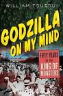 Godzilla on My Mind: Fifty Years of the King of Monsters by William Minoru Tsutsui (Paperback, 2004)
