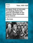 Abridged Work of Admiralty Proceedings Before the Judicial Committee of Her Majesty's Most Honorable Privy Council by L Burrows (Paperback / softback, 2012)