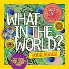 What in the World: Look Again: Fun-Tastic Photo Puzzles for Curious Minds by National Geographic Kids, Rebecca Baines (Hardback, 2015)