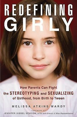 Redefining Girly: How Parents Can Fight the Stereotyping and Sexualizing of Girl