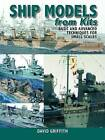 Ship Models from Kits: Basic and Advanced Techniques for Small Scales by David Griffith (Paperback, 2010)