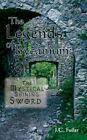 Legends of Bycanium The Mystical Shining Sword 9781434388940 by J.c. Fuller