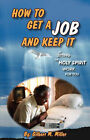 How to Get a Job and Keep It by Letting the Holy Spirit Work for You by Gilbert M Miller (Paperback / softback, 2006)