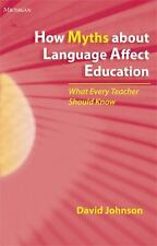 How Myths about Language Affect Education: What Every Teacher Should Know by Jo