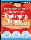 How to Reach and Teach Children With Challenging Behavior K-8 9780470505168
