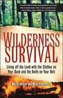 Wilderness Survival: Living off the Land with the Clothes on Your Back and the Knife on Your Belt by Lawrence Mark Elbroch, Michael Pewtherer (Paperback, 2006)