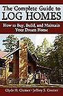 The Complete Guide to Log Homes : How to Buy, Build, and Maintain Your Dream Home by Jeffrey S. Cremer and Clyde H. Cremer (2008, Paperback)