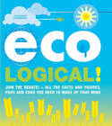 Eco-Logical: Join the Debate!- All the Facts and Figures, Pros and Cons You Need to Make Up Your Mind. by Joanna Yarrow (Paperback, 2009)