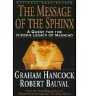 The Message of the Sphinx: A Quest for the Hidden Legacy of Mankind by Robert Bauval, Graham Hancock (Paperback, 1997)