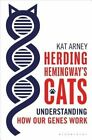 Herding Hemingway's Cats: Understanding How Our Genes Work by Kat Arney (Hardback, 2016)