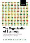 The Organization of Business: Applying Organizational Theory to Contemporary Change by Stephen Ackroyd (Paperback, 2002)
