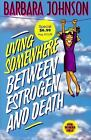 Living Somewhere Between Estrogen and Death by Barbara Johnson (1998, Paperback)