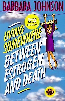 Living Somewhere Between Estrogen and Death by Johnson, Barbara