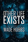 Other Life Exists by Wade Hobbs (Paperback / softback, 2010)