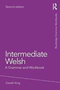 Intermediate-Welsh-A-Grammar-and-Workbook-by-Gareth-King-9781138063808