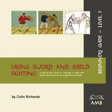 Viking Sword and Shield Fighting Beginners Guide Level 3 by Colin Richards...