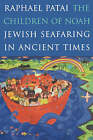 The Children of Noah: Jewish Seafaring in Ancient Times by Raphael Patai (Paperback, 1999)