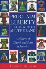 Religion in American Life: Proclaim Liberty Throughout All the Land : A History of Church and State in America by Edwin S. Gaustad (2003, Paperback)